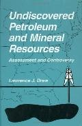 Undiscovered Petroleum and Mineral Resources Assessment and Controversy