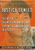 Justice Denied The Ng Case, the Most Infamous and Expensive Murder Case in History