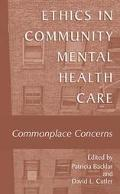 Ethics in Community Mental Health Care Commonplace Concerns