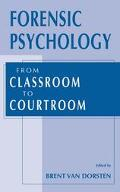 Forensic Psychology From Classroom to Courtroom