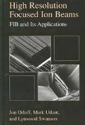 High Resolution Focused Ion Beams Fib and Its Applications  The Physics of Liquid Metal Ion ...