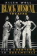 Black Musical Theatre: From Coontown to Dreamgirls - Allen L. Woll - Paperback