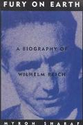 Fury on Earth A Biography of Wilhelm Reich