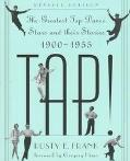 Tap The Greatest Tap Dance Stars and Their Stories, 1900-1955