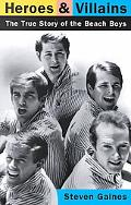 Heroes and Villains The True Story of the Beach Boys