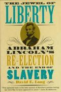 Jewel of Liberty: Abraham Lincoln's RE-Election and the End of Slavery - David E. Long