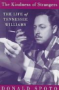 Kindness of Strangers The Life of Tennessee Williams