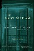 Last Madam A Life in the New Orleans Underworld