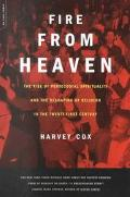 Fire from Heaven The Rise of Pentecostal Spirituality and the Reshaping of Religion in the T...