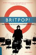 Britpop! Cool Britannia and the Spectacular Demise of English Rock