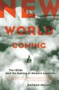 New World Coming The 1920s and the Making of Modern America