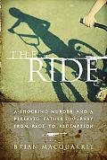 The Ride: A Shocking Murder and a Bereaved Father's Journey from Rage to Redemption