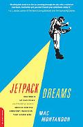 Jetpack Dreams: One Man's Up and Down (But Mostly Down) Search for the Greatest Invention Th...