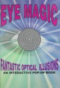Eye Magic: Fantastic Optical Illusions : An Interactive Pop-up Book