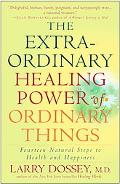 Extraordinary Healing Power of Ordinary Things Fourteen Natural Steps to Health and Happiness