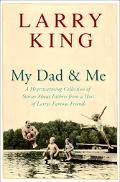 My Dad and Me A Heartwarming Collection of Stories About Fathers from a Host of Larry's Famo...