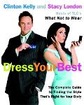 Dress Your Best The Complete Guide To Finding The Style That's Right For Your Body