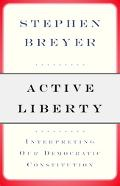 Active Liberty Interpreting Our Democratic Constitution