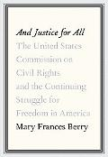 And Justice for All: The United States Commission on Civil Rights and the Continuing Struggl...