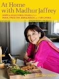 At Home with Madhur Jaffrey : Simple, Delectable Dishes from India, Pakistan, Bangladesh, an...