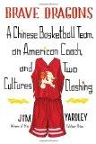 Brave Dragons : A Chinese Basketball Team, an American Coach, and Two Cultures Passing in the Night