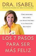 Los 7 Pasos Para Ser Mas Feliz / the Seven Steps to a Happier Life Como Liberarte Del Estres...