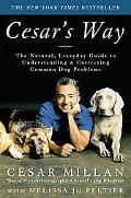 Cesar's Way The Natural, Everyday Guide to Understanding and Correcting Common Dog Problems