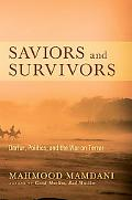 Saviors and Survivors: Darfur, Politics, and the War on Terror