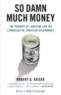 So Damn Much Money: The Triumph of Lobbying and the Corrosion of American Government (Vintage)