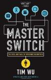 The Master Switch: The Rise and Fall of Information Empires (Vintage)