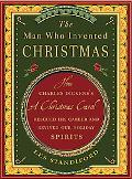 Man Who Invented Christmas: How Charles Dickens's A Christmas Carol Rescued His Career and R...
