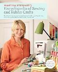 Martha Stewart's Encyclopedia of Sewing and Fabric Crafts: Basic Techniques for Sewing, Appl...