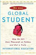 The New Global Student: Skip the SAT, Save Thousands on Tuition, and Get a Truly Internation...