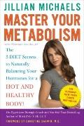 Master Your Metabolism : The 3 Diet Secrets to Naturally Balancing Your Hormones for a Hot a...