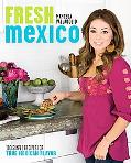 Fresh Mexico: 100 Simple Recipes for True Mexican Flavor