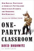 One-Party Classroom: How Radical Professors at America's Top Colleges Indoctrinate Students ...
