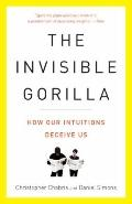 Invisible Gorilla : How Our Intuitions Deceive Us