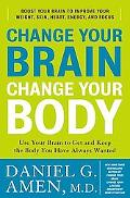 Change Your Brain, Change Your Body: Use Your Brain to Get and Keep the Body You Have Always...
