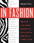 In Fashion: From Retail to the Runway, Everything You Need to Know to Break Into the Fashion...