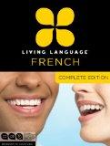 Living Language French, Complete Edition: Beginner through advanced course, including course...