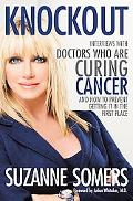 Knockout: Interviews with Doctors Who Are Curing Cancer--And How To Prevent Getting It in th...