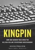 Kingpin : How One Hacker Took over the Billion-Dollar Cyber Crime Underground