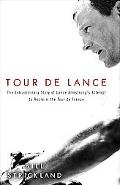 Tour de Lance: The Extraordinary Story of Lance Armstrong's Attempt to Reclaim the Tour de F...