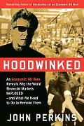 Hoodwinked: An Economic Hit Man Reveals Why the World Financial Markets Imploded--and What W...