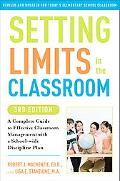 Setting Limits in the Classroom, 3rd Edition: A Complete Guide to Effective Classroom Manage...