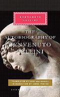The Autobiography of Benvenuto Cellini (Everyman's Library (Cloth))