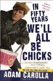 In Fifty Years We'll All Be Chicks: . . . And Other Complaints from an Angry Middle-Aged Whi...