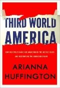 Third World America: How Our Politicians Are Abandoning the Middle Class and Betraying the A...