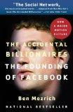 The Accidental Billionaires: The Founding of Facebook: A Tale of Sex, Money, Genius and Betr...