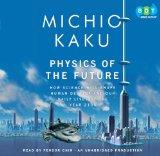 Physics of the Future: How Science Will Shape Human Destiny and Our Daily Lives by the Year ...